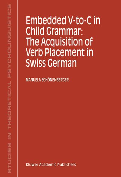 Embedded V-To-C in Child Grammar: The Acquisition of Verb Placement in Swiss German