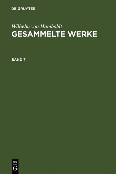 Wilhelm von Humboldt: Gesammelte Werke. Band 7