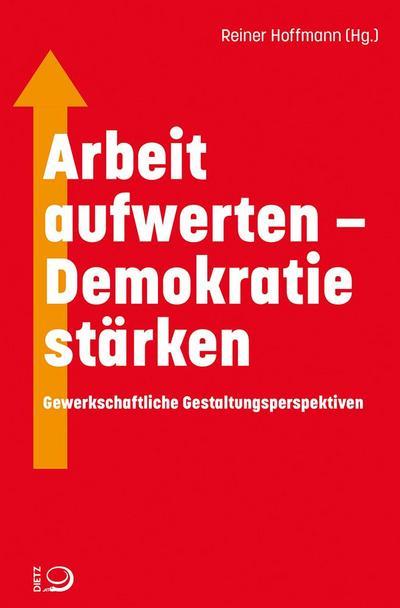 Arbeit aufwerten - Demokratie stärken