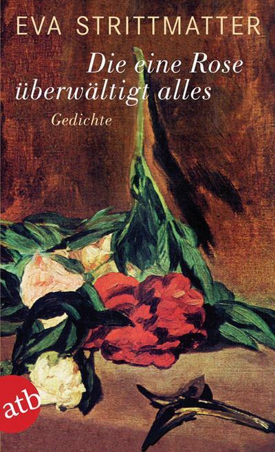 Die eine Rose überwältigt alles: Gedichte