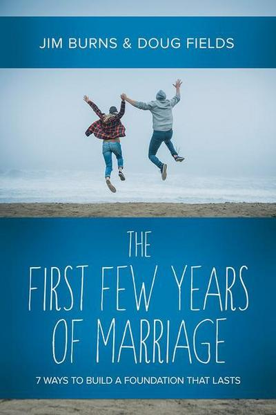 The First Few Years of Marriage: 8 Ways to Strengthen Your 'i Do'