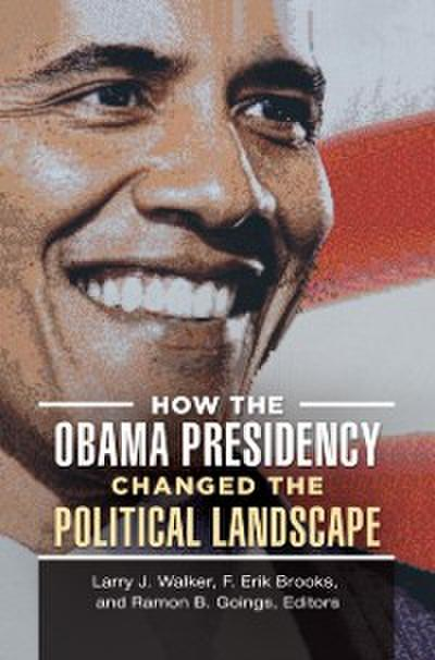 How the Obama Presidency Changed the Political Landscape