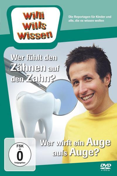 Willi wills wissen. Wer fühlt den Zähnen auf den Zahn? / Auge aufs Auge