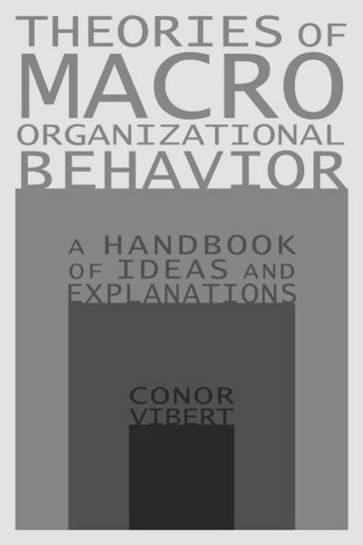 Theories of Macro-Organizational Behavior: A Handbook of Ideas and Explanations: A Handbook of Ideas and Explanations