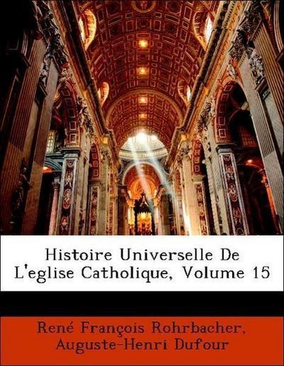 Histoire Universelle De L'eglise Catholique, Volume 15