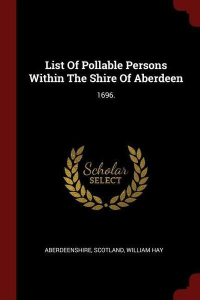 List of Pollable Persons Within the Shire of Aberdeen: 1696.