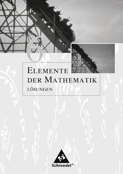Elemente der Mathematik 6. Lösungen. Sekundarstufe 1. Passend zum Kernlehrplan G8 2005. Nordrhein-Westfalen