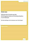 Erfolgreiche Gestaltung des Führungswechsels in mittelständischen Unternehmen - Stefan Lenz