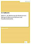 Basel II - die Bedeutung des bankinternen Ratings für Kleinunternehmen und Handwerksbetriebe - Iris Hadbawnik