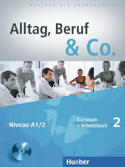 Alltag, Beruf & Co. 02. Kursbuch + Arbeitsbuch mit Audio-CD zum Arbeitsbuch
