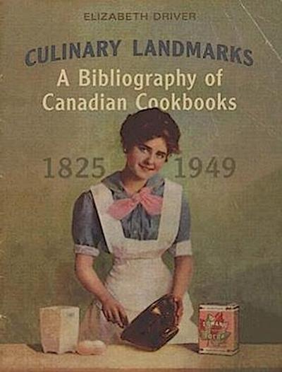 Culinary Landmarks: A Bibliography of Canadian Cookbooks, 1825-1949