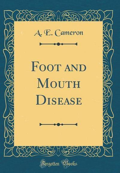 Foot and Mouth Disease (Classic Reprint)
