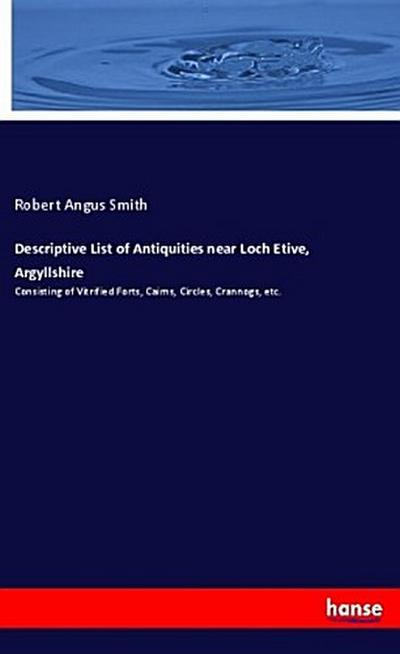 Descriptive List of Antiquities near Loch Etive, Argyllshire