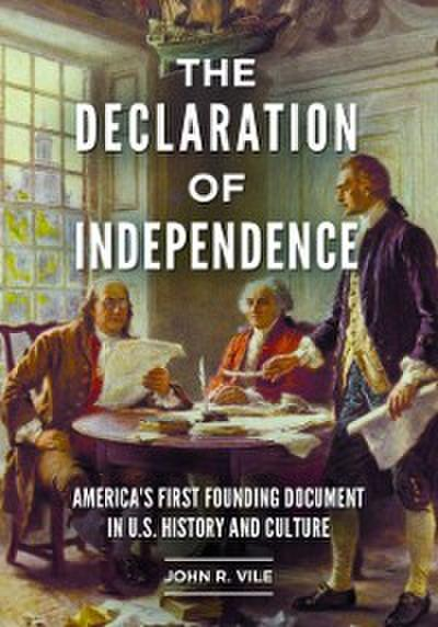 Declaration of Independence: America's First Founding Document in U.S. History and Culture