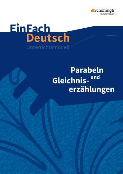 Parabeln und Gleichniserzählungen. EinFach Deutsch Unterrichtsmodelle