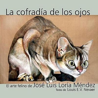 La Cofradia de Los Ojos: El Arte Felino de Jose Luis Loria Mendez