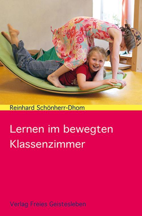 Reinhard Schönherr-Dhom , Lernen im bewegten Klassenzimmer ,  9783772526473