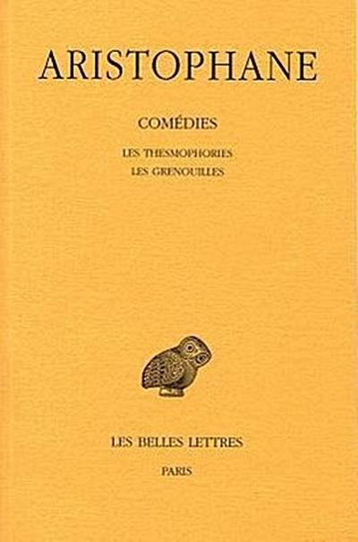 Aristophane, Comedies: Les Thesmophories - Les Grenouilles