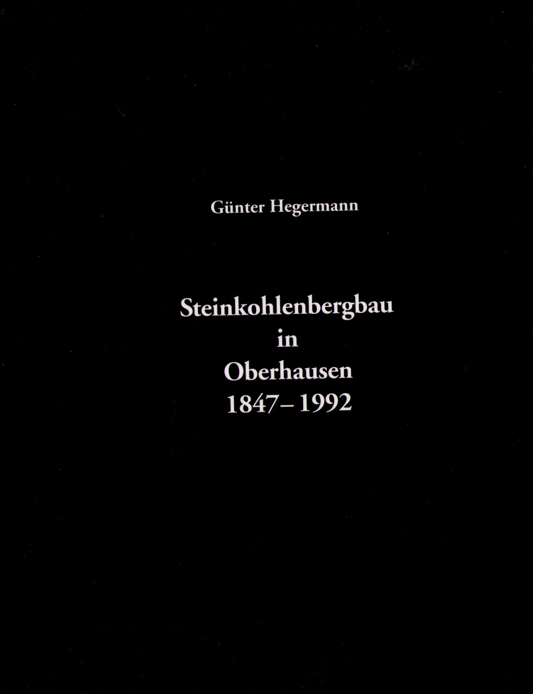 Steinkohlenbergbau in Oberhausen Günter Hegermann