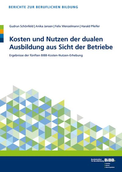 Kosten und Nutzen der dualen Ausbildung aus Sicht der Betriebe: Ergebnisse der fünften BIBB-Kosten-Nutzen-Erhebung (Berichte zur beruflichen Bildung)