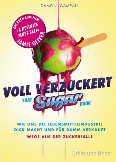 Voll verzuckert - That Sugar Book: Wie uns die Lebensmittelindustrie dick macht und für dumm verkauft. Wege aus der Zuckerfalle (Einzeltitel)