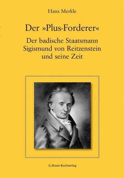 """Der """"Plus-Forderer"""" - Der badische Staatsmann Sigismund von Reitzenstein und seine Zeit"""
