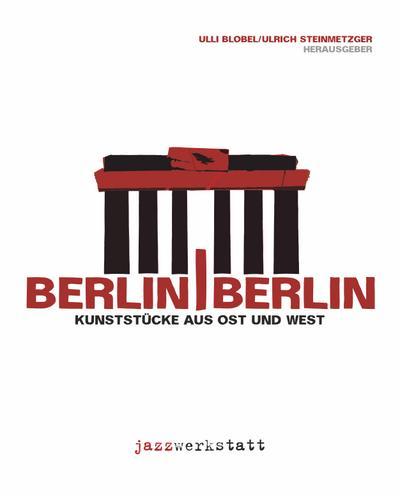 Berlin / Berlin Kunststücke aus Ost und West