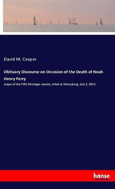 Obituary Discourse on Occasion of the Death of Noah Henry Ferry