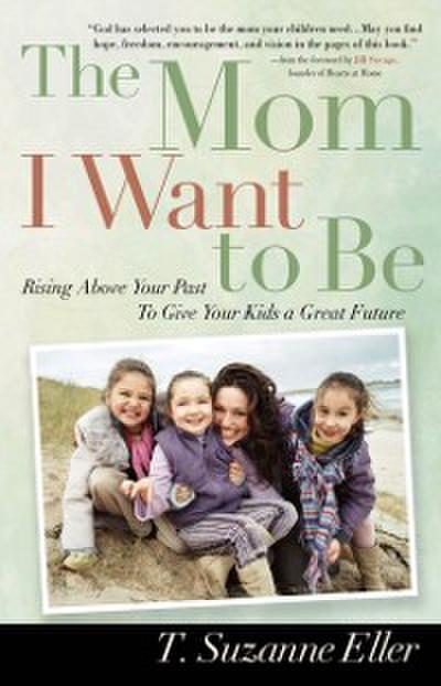 Mom I Want to Be