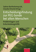 Entscheidungsfindung zur PEG-Sonde bei alten Menschen; Problemlagen und Entscheidungshilfe; Hrsg. v. Bartholomeyczik, Sabine/Dinand, Claudia; Deutsch