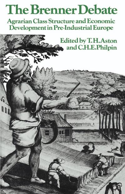 The Brenner Debate: Agrarian Class Structure and Economic Development in Pre-Industrial Europe (Past and Present Publications)