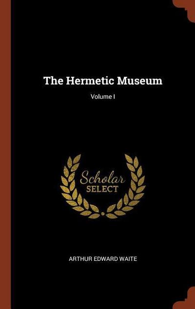 The Hermetic Museum; Volume I