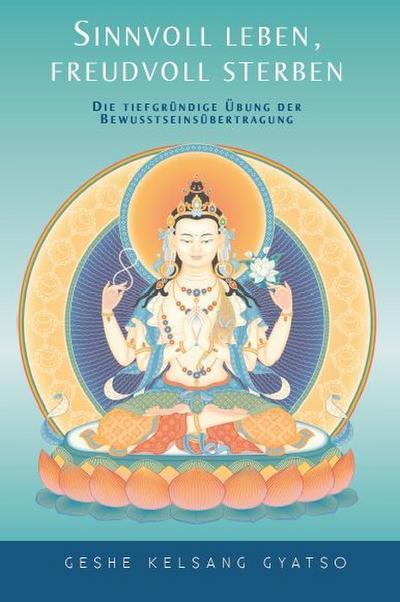 Sinnvoll leben, freudvoll sterben: Die tiefgründige Übung der Bewusstseinsübertragung