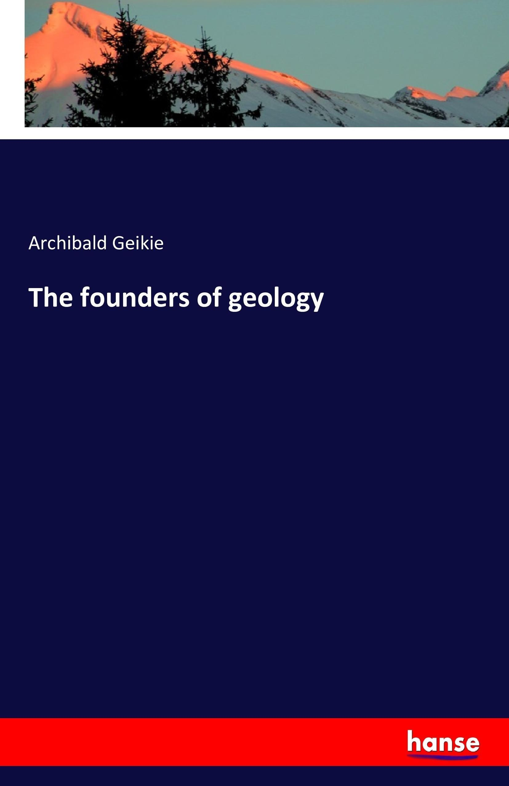 The founders of geology - Archibald Geikie -  9783742827135