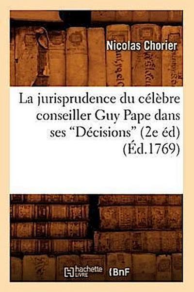 La Jurisprudence Du Célèbre Conseiller Guy Pape Dans Ses Décisions (Ed.1769)