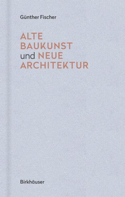 Alte Baukunst und neue Architektur