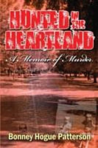 Hunted in the Heartland~A Memoir of Murder