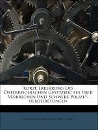 Kurze Erklärung Des Österreichischen Gesetzbuches Über Verbrechen Und Schwere Polizey-uebertretungen