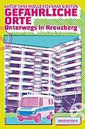 Gefährliche Orte: Unterwegs in Kreuzberg