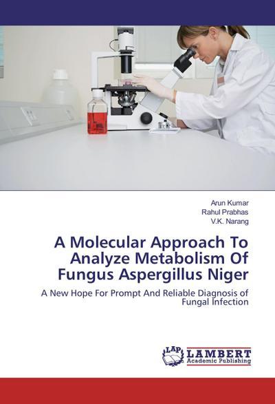 A Molecular Approach To Analyze Metabolism Of Fungus Aspergillus Niger