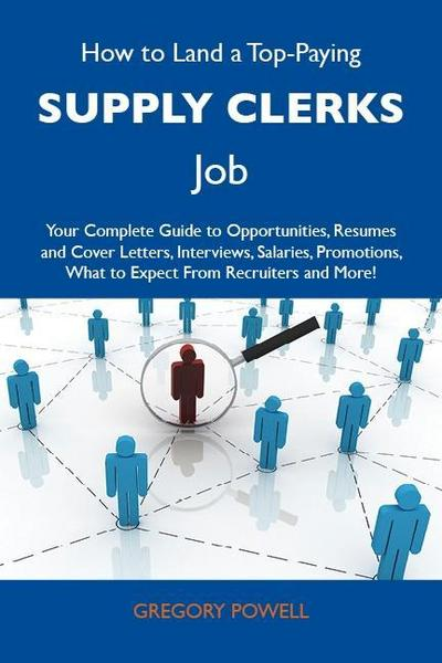 How to Land a Top-Paying Supply clerks Job: Your Complete Guide to Opportunities, Resumes and Cover Letters, Interviews, Salaries, Promotions, What to Expect From Recruiters and More