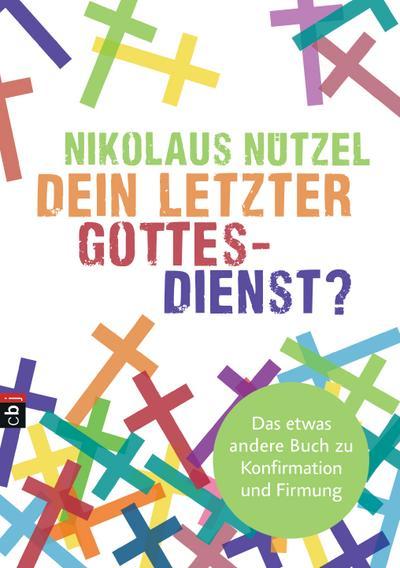 Dein letzter Gottesdienst?; Das etwas andere Buch zu Konfirmation und Firmung; Deutsch; Mit fbg. Fotos, 80 Illustr.