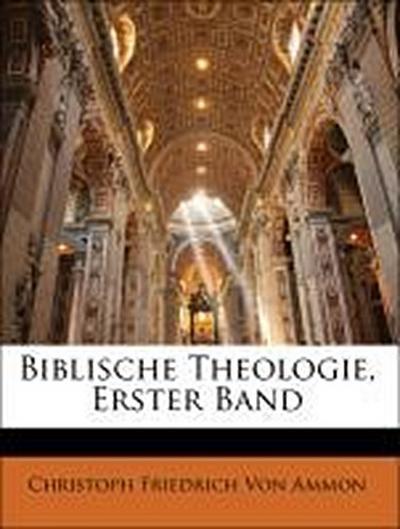 Von Ammon, C: Biblische Theologie, Erster Band