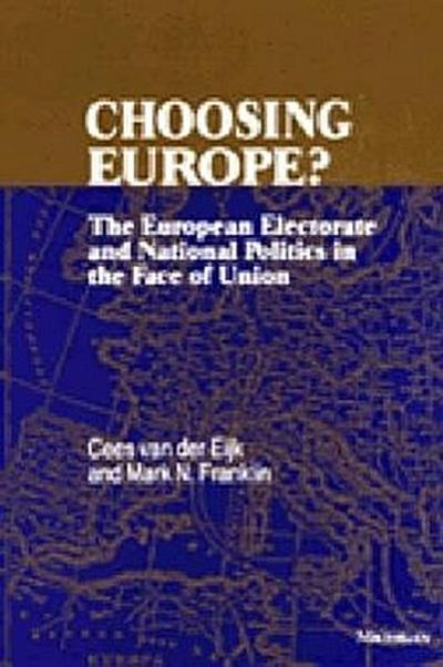 Choosing Europe?: The European Electorate and National Politics in the Face of Union