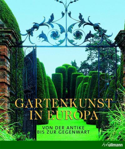 Gartenkunst in Europa: Von der Antike bis zur Gegenwart (Kultur pur)