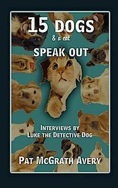 15 Dogs & a Cat Speak Out