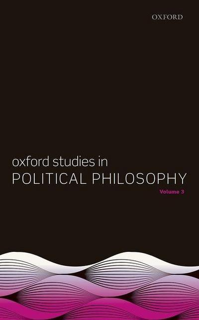 Oxford Studies in Political Philosophy. Vol.3