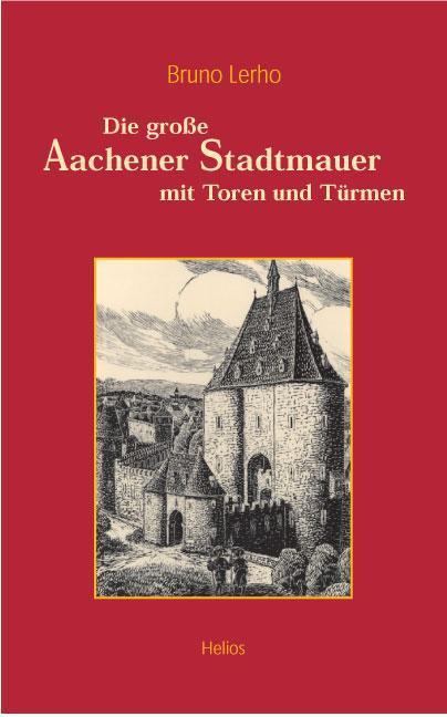 Die grosse Aachener Stadtmauer mit Toren und Türmen Bruno Lerho