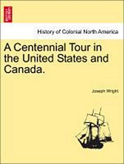 A Centennial Tour in the United States and Canada.