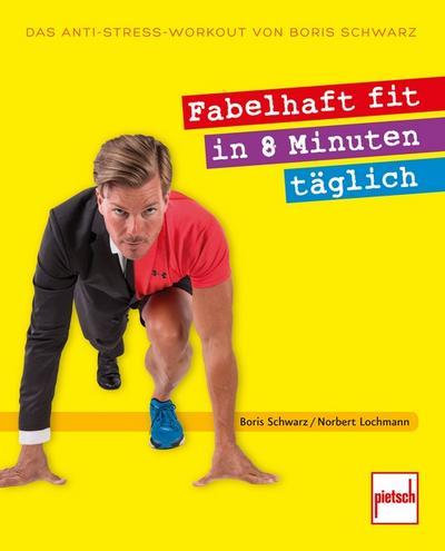 Fabelhaft fit in 8 Minuten täglich; Das Anti-Stress-Workout von Boris Schwarz; Deutsch; 168 farb. Fotos